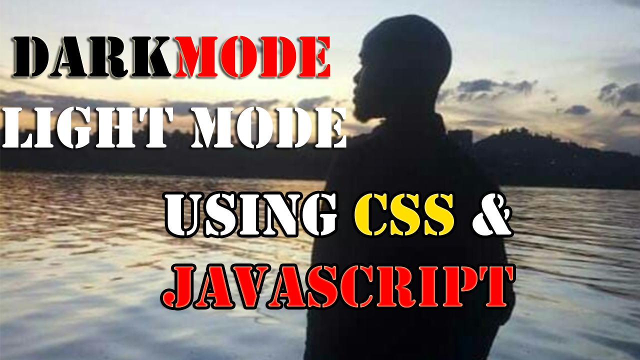 Learn how to Switch Between Dark and Light Mode With CSS and Javascript