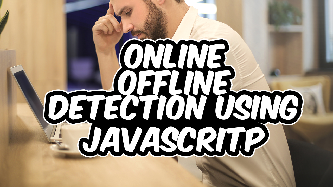 How to detect whether the browser is online or offline using Javascript