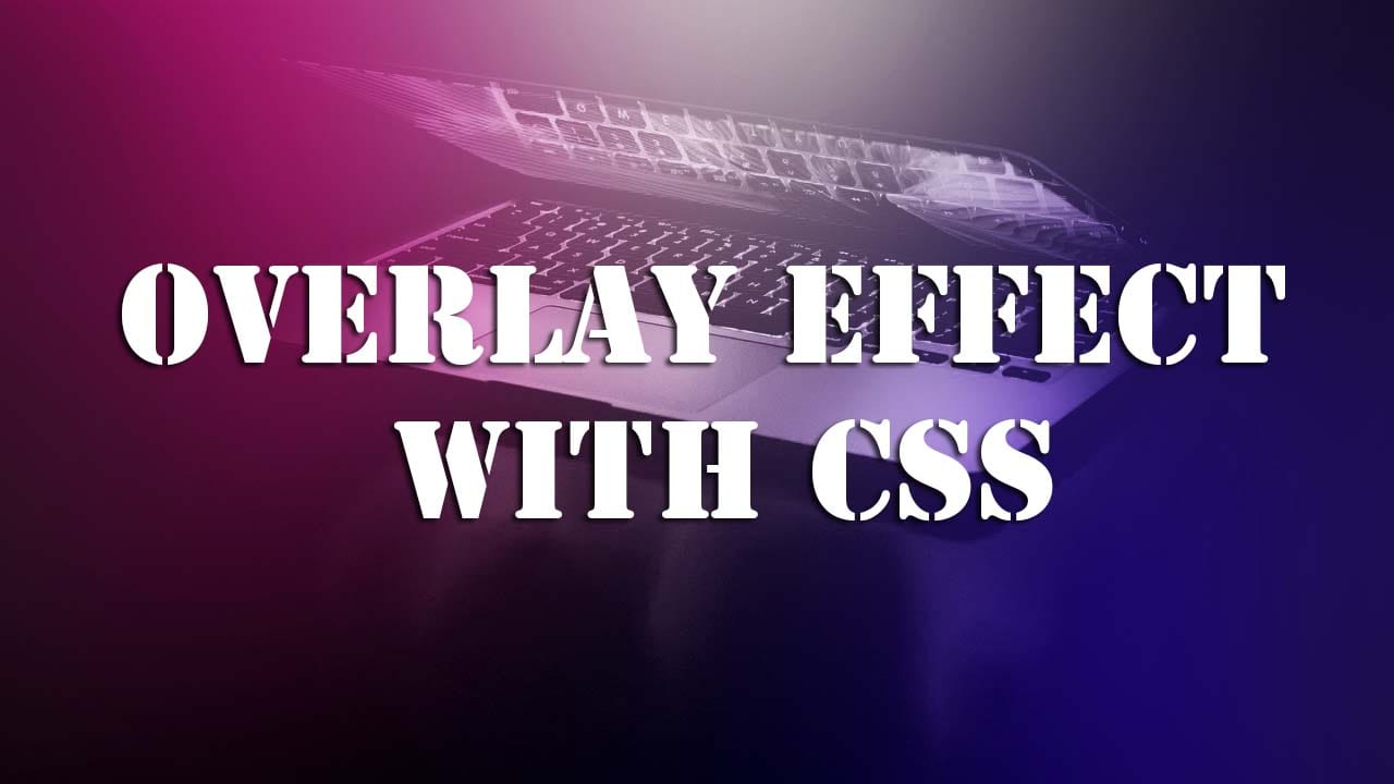Learn how to create an overlay effect with CSS