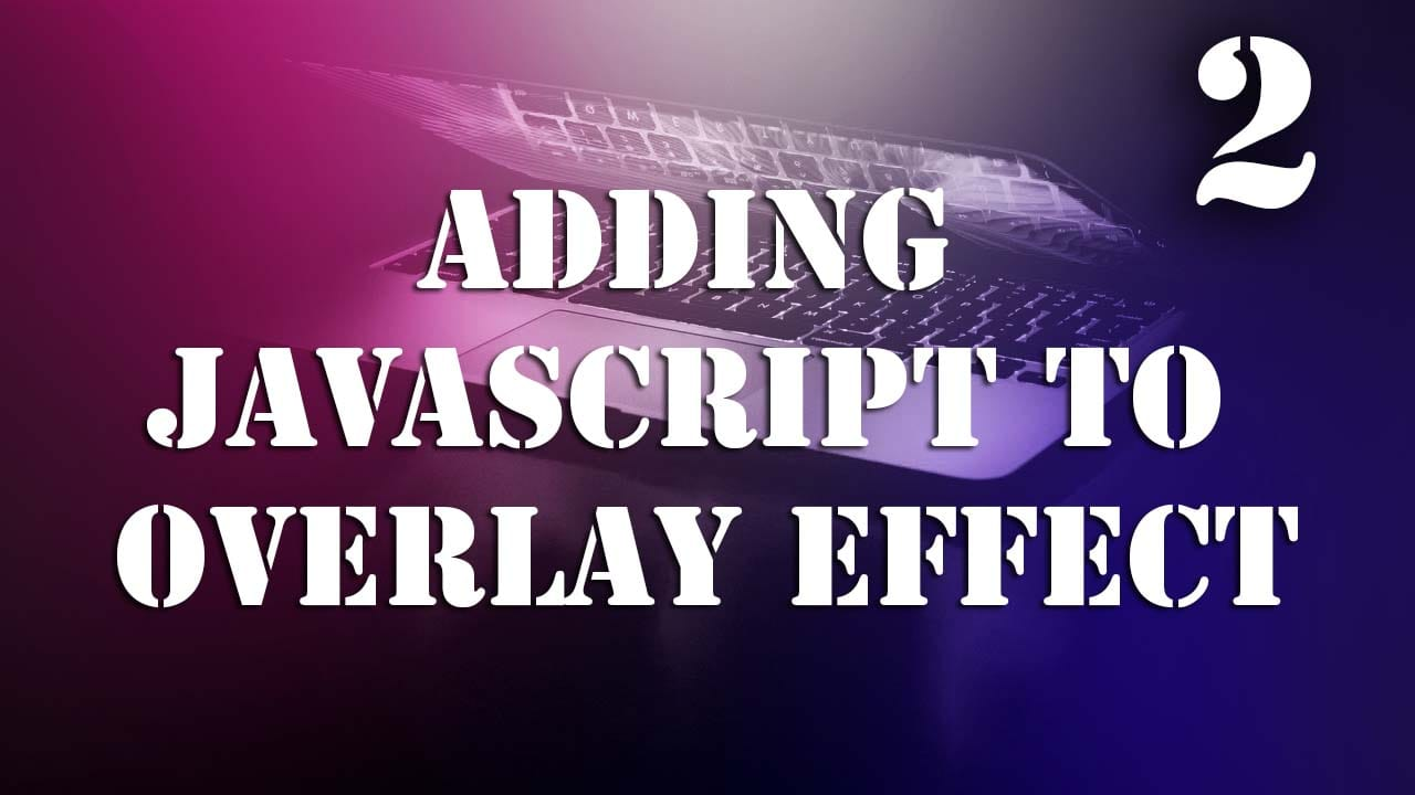 Adding JavaScript to OPEN and CLOSE the Overlay Effect